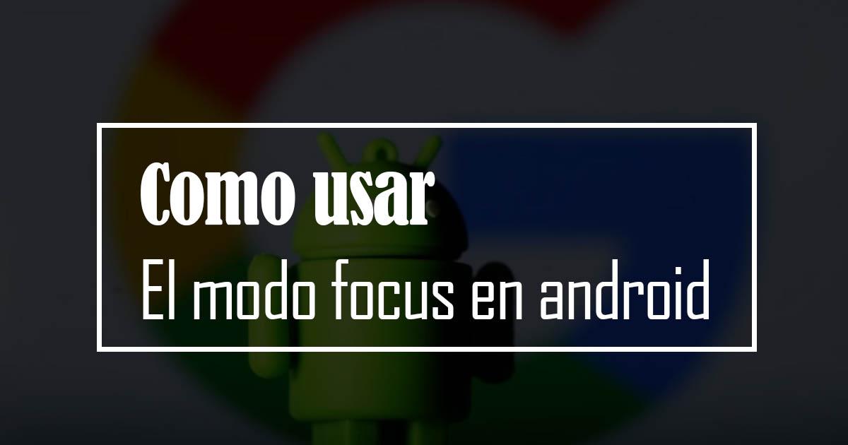Como usar el modo focus en android
